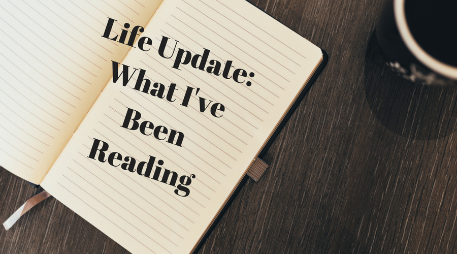 Life Update: What I've Been Reading